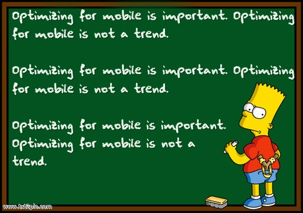 "Bart Simpson Chalkboard - ""Optimizing for mobile is important. Optimizing for mobile is not a trend"""
