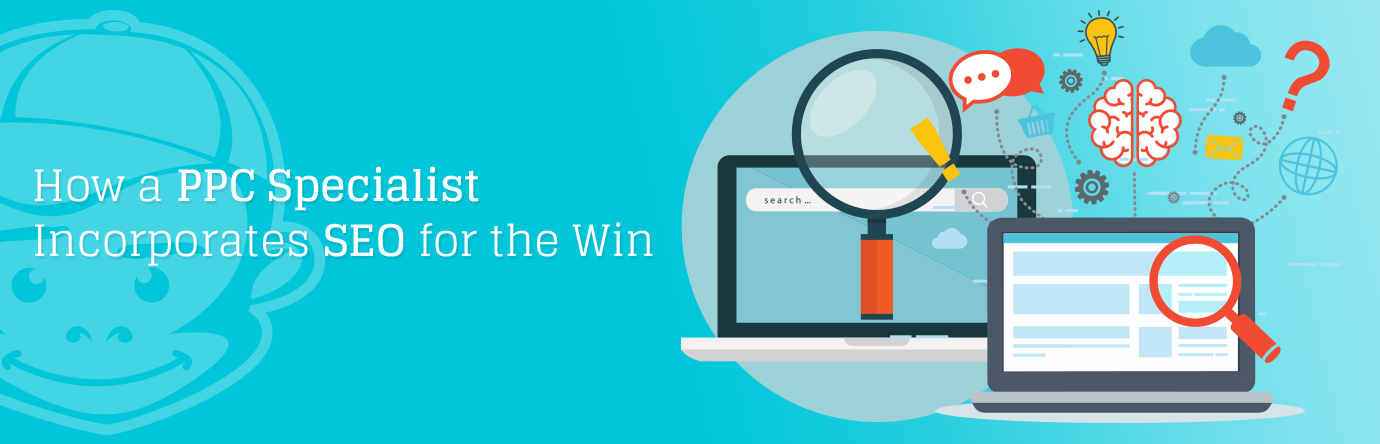 How a PPC Specialist Incorporates SEO for the Win