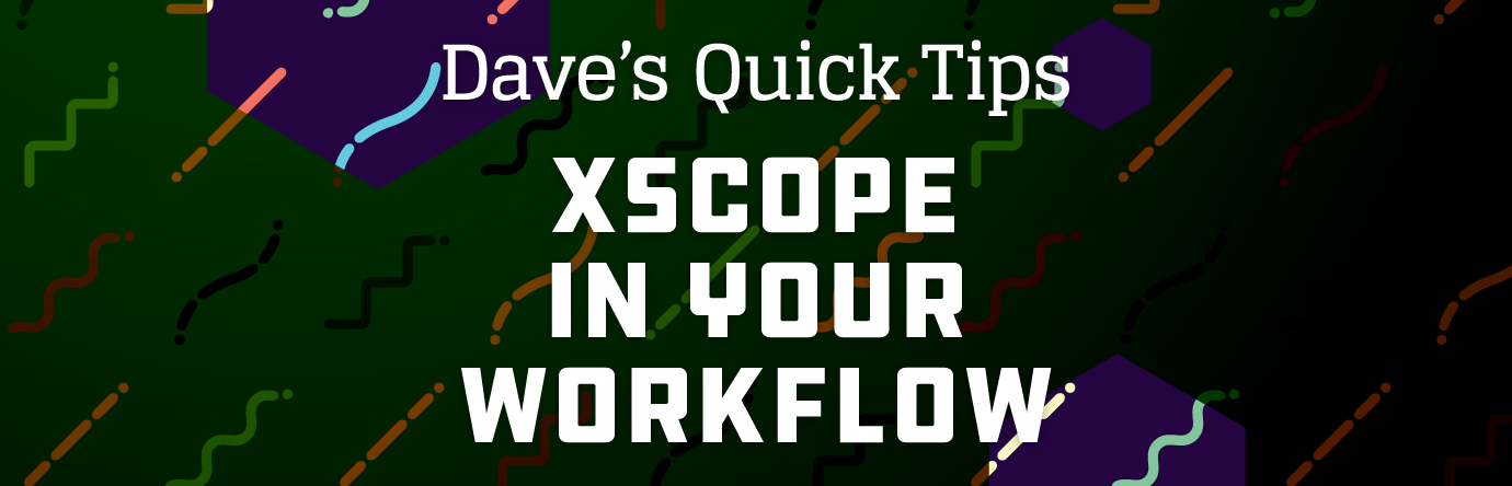 xScope In Your Workflow - Dave's Quick Tips