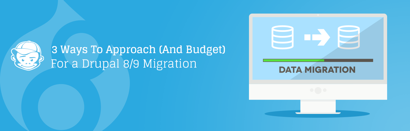 3 Ways To Approach (And Budget) For a Drupal 8/9 Migration